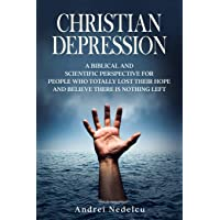Christian Depression: A Biblical and Scientific Perspective for People Who Totally...