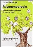 Psicogenealogia. Guarire le ferite familiari e ritrovare se stessi