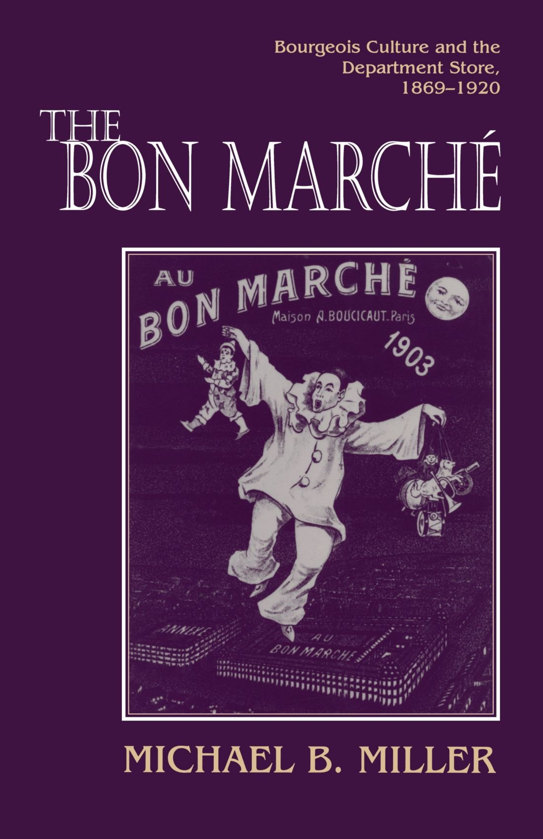 The Bon Marche: Bourgeois Culture and the Department Store, 1869-1920