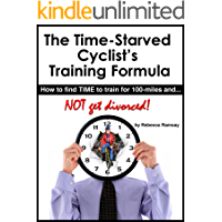 The Time-Starved Cyclist's Training Formula: how to find TIME to train for 100-miles - and NOT get divorced! (English Edition)