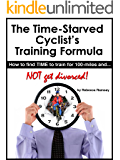 The Time-Starved Cyclist's Training Formula: how to find TIME to train for 100-miles - and NOT get divorced!