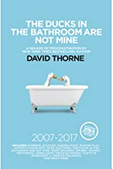 The Ducks In The Bathroom Are Not Mine: A decade of procrastination 2007 - 2017 Kindle Edition