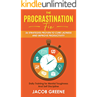 The Procrastination Fix : 36 Strategies Proven to Cure Laziness and Improve Productivity : Daily Training for Mental Toughness And Self Discipline