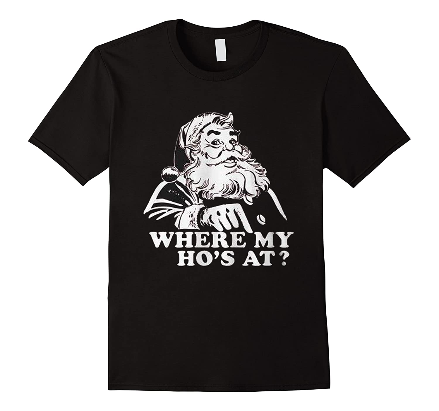 Where My Hos At Christmas Santa TShirt Funny Ho s Xmas-CL