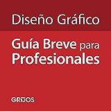 Diseño Gráfico: Guía Breve para Profesionales: 100 Preguntas de Orientación para Diseñadores Gráficos (Spanish Edition)