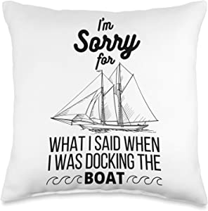 Funny Boaters Fishing, Sailing in Lake, Sea Sport I'm sorry for what I said when I was docking the boat gift Throw Pillow, 16x16, Multicolor