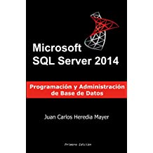 Microsoft SQL Server: Programación y Administración de Base de Datos (Spanish Edition) Aug 4, 2014