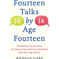 Fourteen Talks by Age Fourteen: The Essential Conversations You Need to Have with Your Kids Before They Start High…