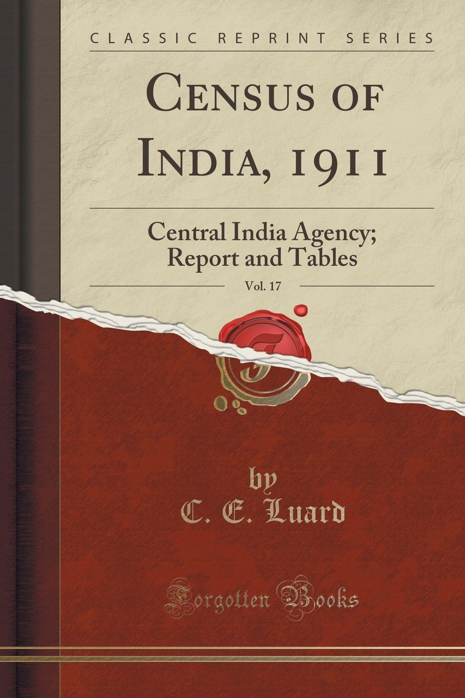 Read Online Census of India, 1911, Vol. 17: Central India Agency; Report and Tables (Classic Reprint) PDF