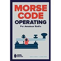 Morse Code Operating for Amateur Radio: 1