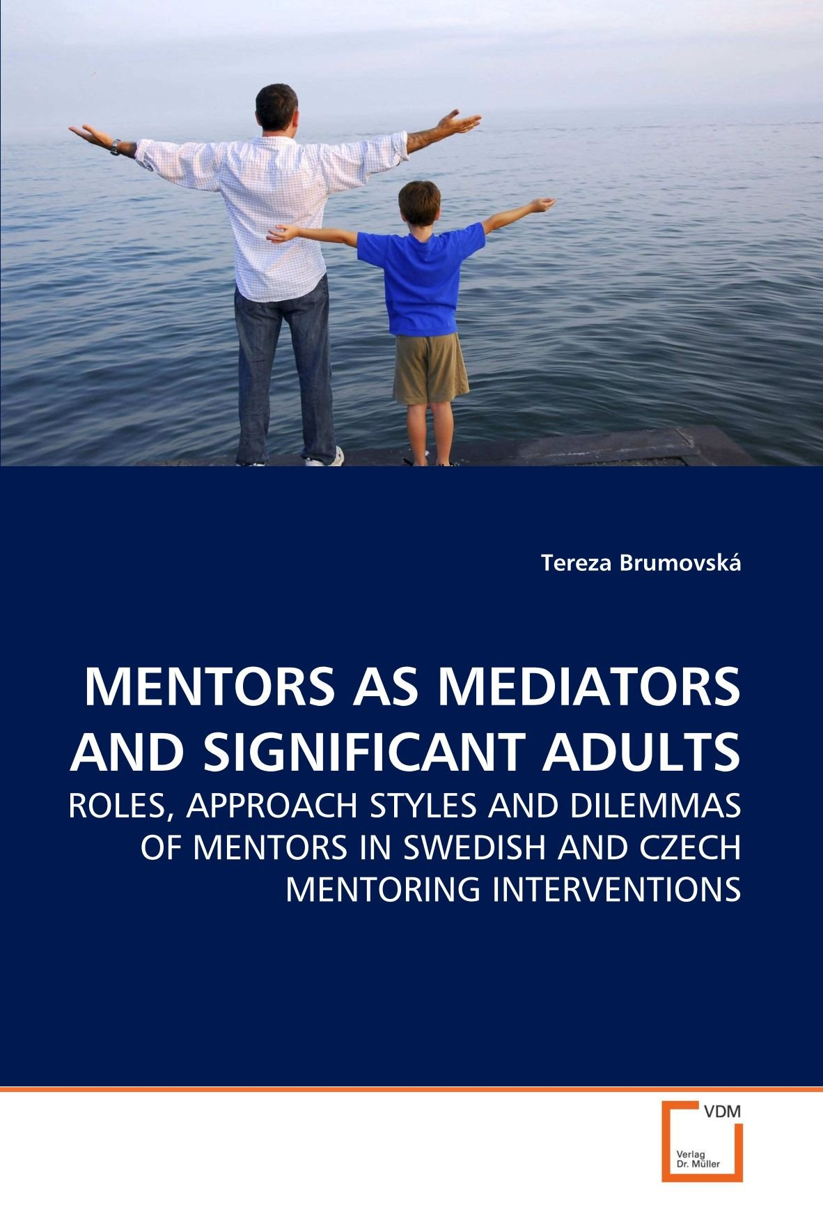 Download MENTORS AS MEDIATORS AND SIGNIFICANT ADULTS: ROLES, APPROACH STYLES AND DILEMMAS OF MENTORS IN SWEDISH AND CZECH MENTORING INTERVENTIONS pdf epub