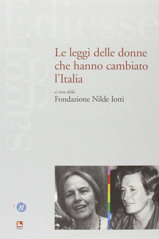 Le leggi delle donne che hanno cambiato l'Italia Copertina flessibile – 4 set 2013 Fondazione Nilde Iotti Ediesse 8823017904 20. Secolo