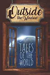 Outside the Window: Tales of the World (Out in the World Anthology Series) Paperback