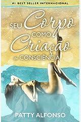 Seu Corpo Como  Criação de Consciência (Portuguese Edition) Paperback