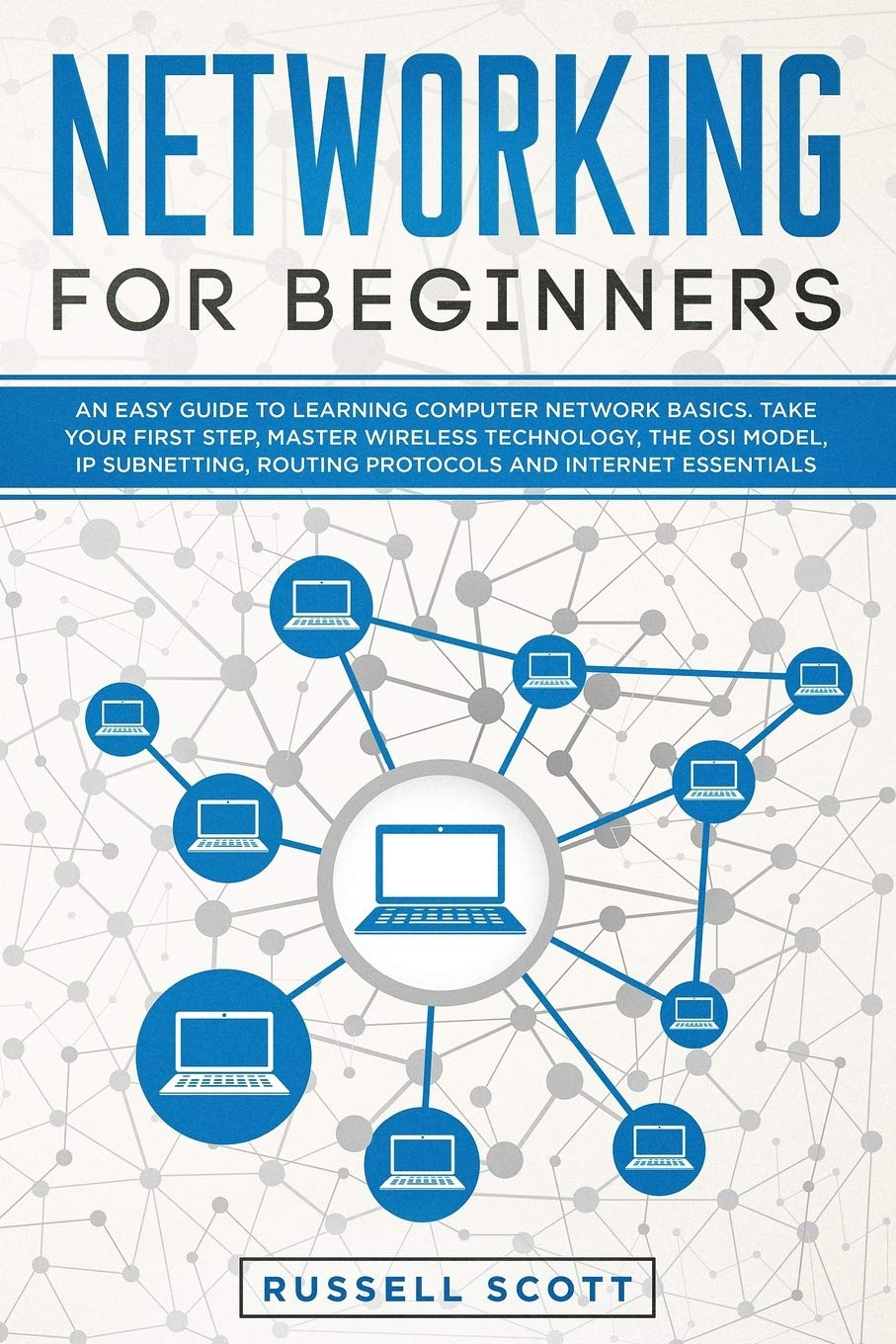 Networking For Beginners An Easy Guide To Learning Computer Network Basics Take Your First Step Master Wireless Technology The Osi Model Ip Subnetting Routing Protocols And Internet Essentials Amazon Co Uk Scott Russell 9781704314105