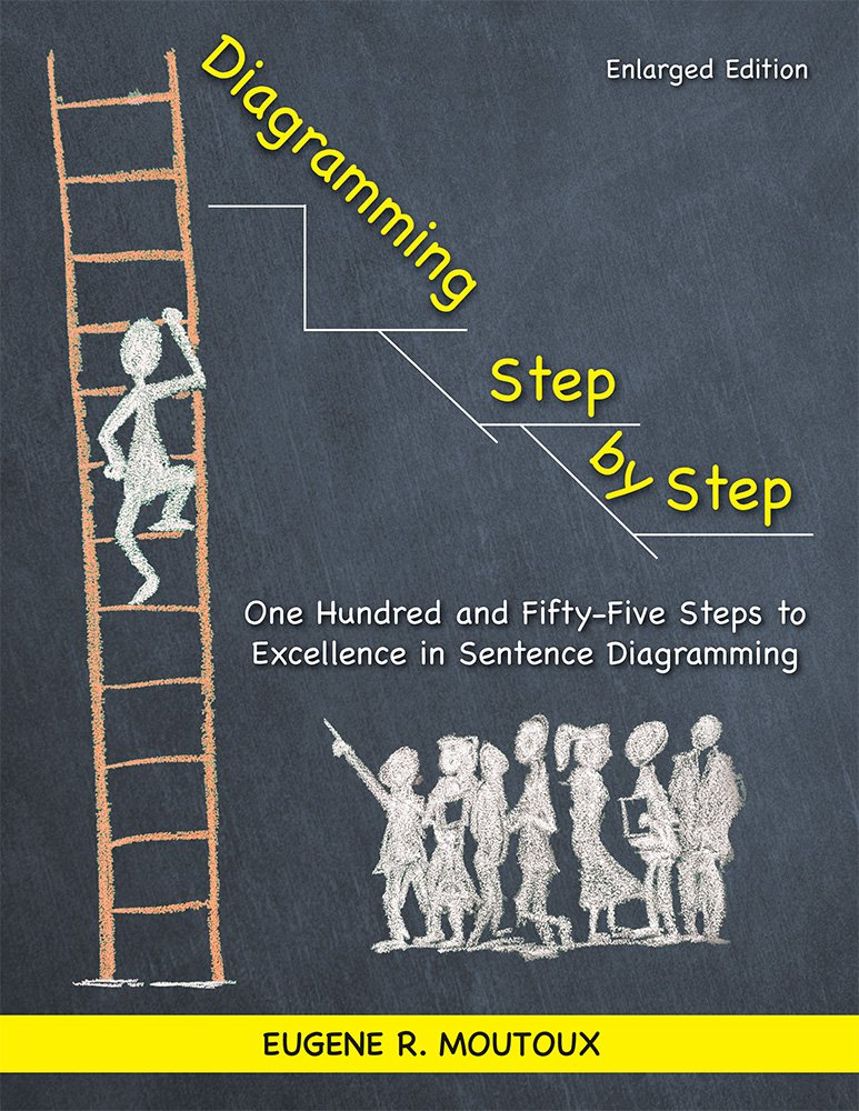 Diagramming step by step one hundred and fifty five steps to diagramming step by step one hundred and fifty five steps to excellence in sentence diagramming eugene moutoux 9781935497653 amazon books ccuart Gallery