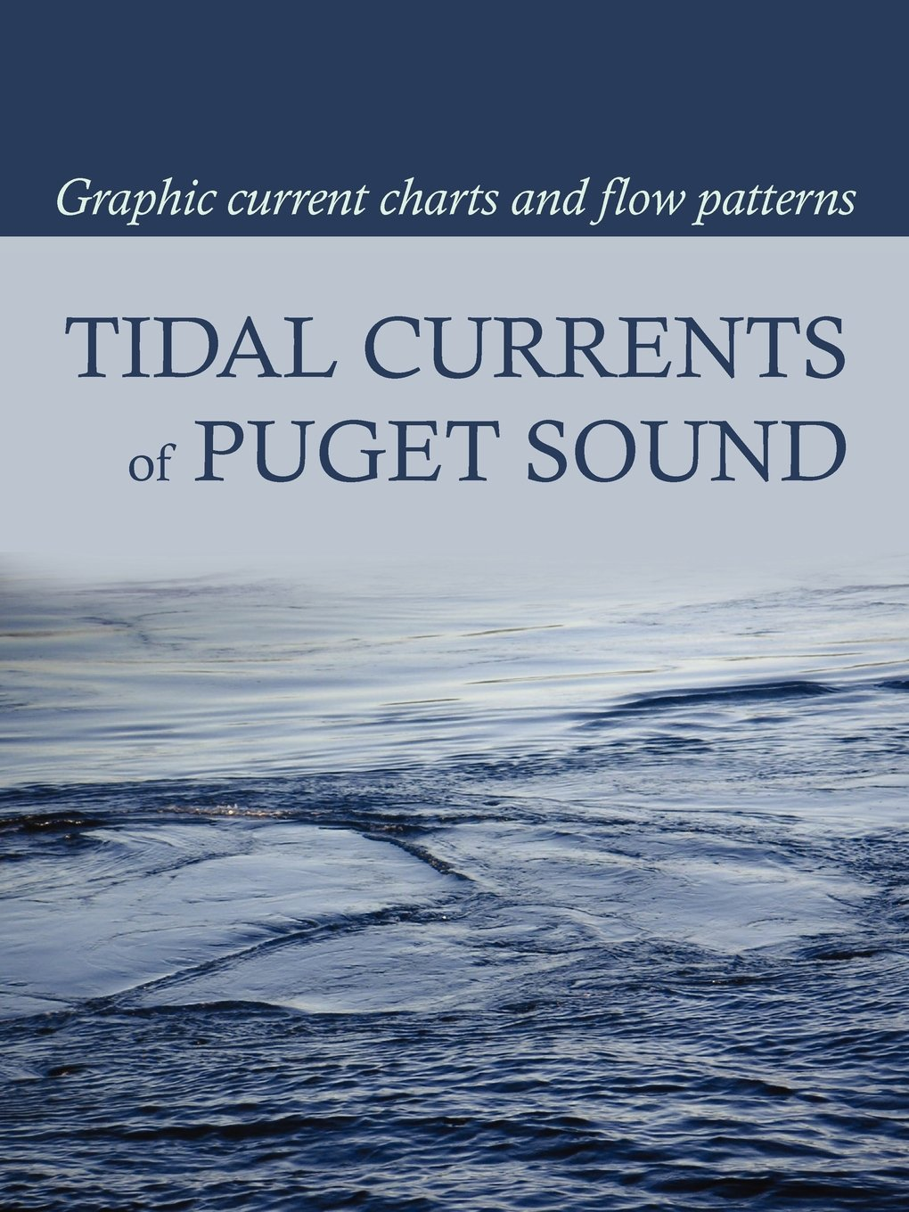 Tidal currents of puget sound graphic current charts and flow tidal currents of puget sound graphic current charts and flow patterns david burch tobias burch 9780914025160 amazon books nvjuhfo Images