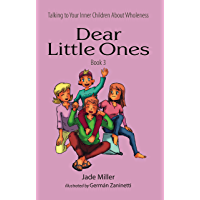 Dear Little Ones (Book 3): Talking to Your Inner Children About Wholeness