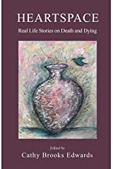 Heartspace: Real Life Stories on Death and Dying Paperback