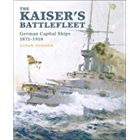 The Kaiser's Battlefleet: German Capital Ships, 1871–1918