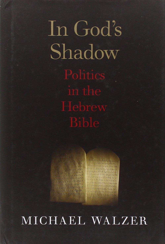 In God's Shadow: Politics in the Hebrew Bible: Michael Walzer:  9780300180442: Amazon.com: Books