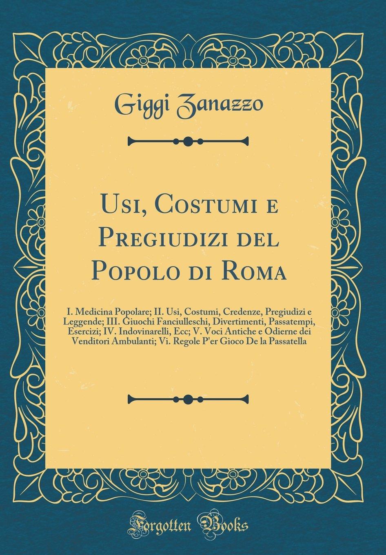 Usi, Costumi e Pregiudizi del Popolo di Roma: I. Medicina Popolare ...