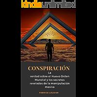 Conspiración: La verdad sobre el Nuevo Orden Mundial y los secretos revelados de la manipulación masiva