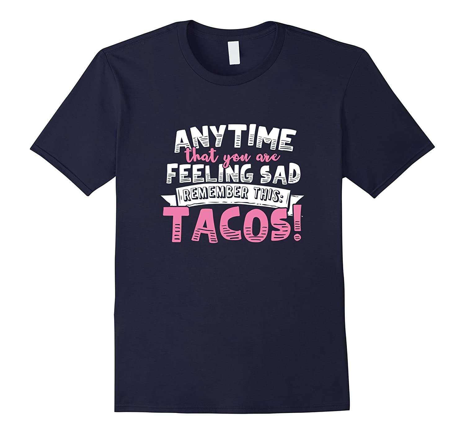 Anytime that you are Feeling Sad Remember this Tacos T-Shirt-CL
