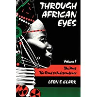 Through African Eyes Vol. 1 : The Past, The Road to Independence (Volume 1)