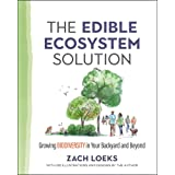 The Edible Ecosystem Solution: Growing Biodiversity in Your Backyard and Beyond (Mother Earth News Wiser Living Series)