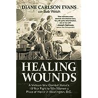 Healing Wounds: A Vietnam War Combat Nurse's 10-Year Fight to Win Women a Place...