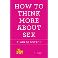 How to Think More About Sex (The School of Life)