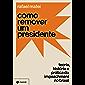 Como remover um presidente: Teoria, história e prática do impeachment no Brasil (Portuguese Edition)