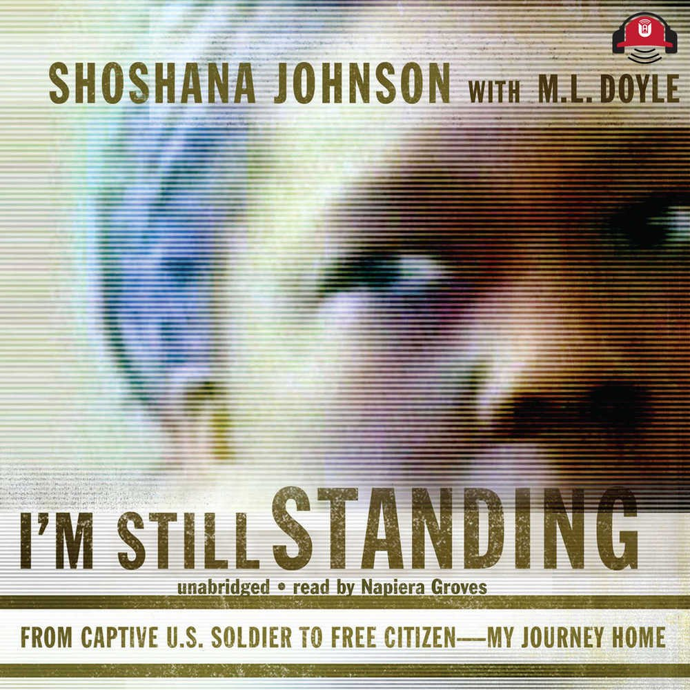 Read Online I'm Still Standing: From Captive U.S. Soldier to Free Citizen--My Journey Home pdf epub