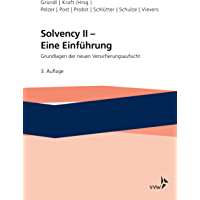 Solvency II - Eine Einführung: Grundlagen der neuen Versicherungsaufsicht
