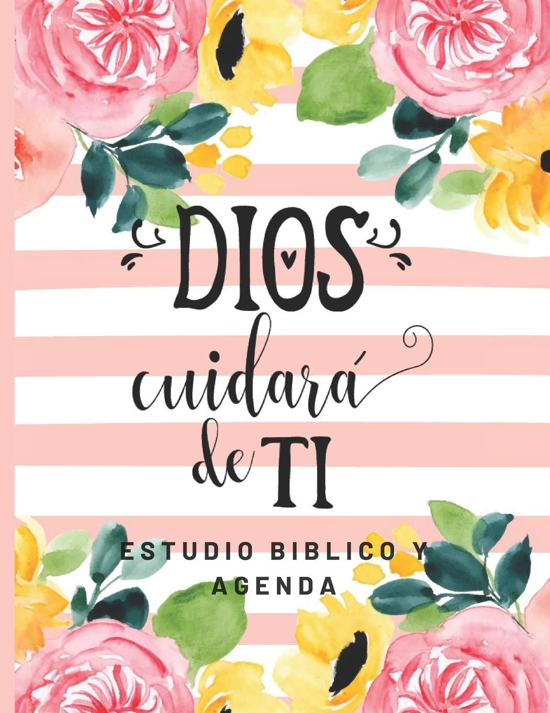 Dios Cuidara de Ti Estudio Biblico y Agenda: Cuaderno de ...