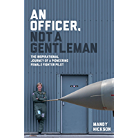 An Officer, Not a Gentleman: The inspirational journey of a pioneering female fighter pilot (English Edition)