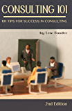Consulting 101, 2nd Edition: 101 Tips for Success in Consulting (English Edition)