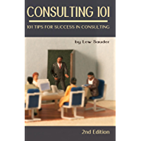 Consulting 101, 2nd Edition: 101 Tips for Success in Consulting