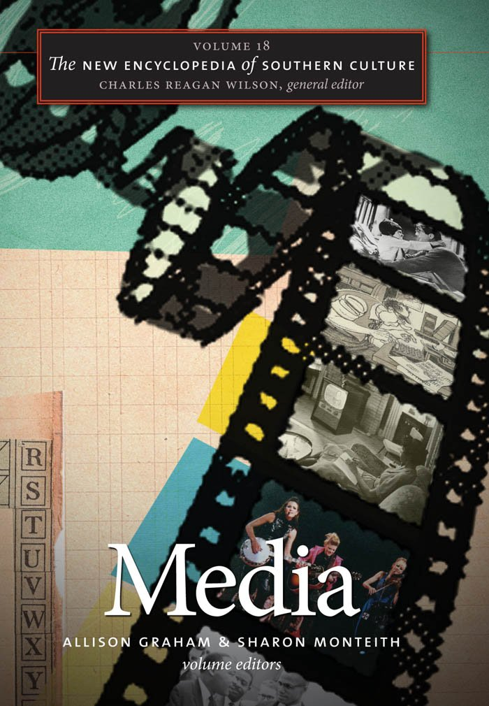 The New Encyclopedia of Southern Culture: Volume 18: Media
