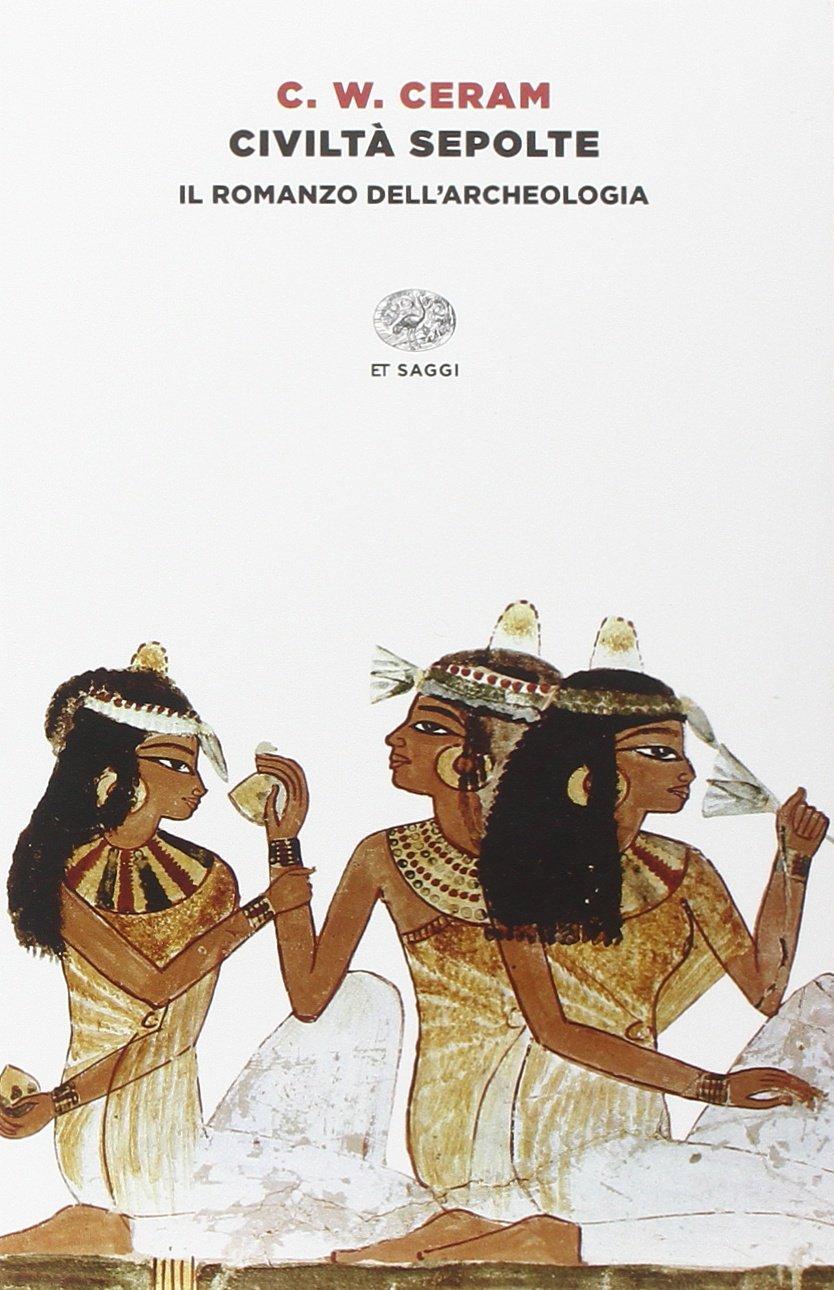 Civiltà sepolte. Il romanzo dell'archeologia Copertina flessibile – 20 mag 2015 C. W. Ceram L. Borrelli Einaudi 8806227572