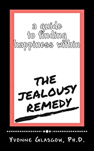The Jealousy Remedy: A Guide To Finding Happiness Within