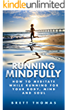 Running Mindfully: How to Meditate While Running for Your Body, Mind and Soul (Tibetan Buddhism, Mindful Running)
