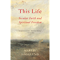 This Life: Secular Faith and Spiritual Freedom (English Edition)