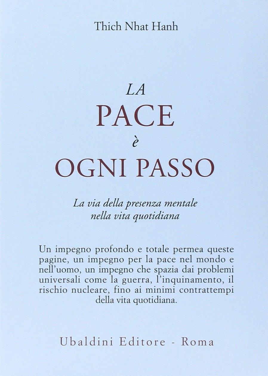 La pace è ogni passo. La via della presenza mentale nella vita quotidiana Copertina flessibile – 8 mar 1993 Thich Nhat Hanh L. Baglioni Astrolabio Ubaldini 8834010833