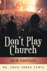 Don't Play Church: New Edition Kindle Edition