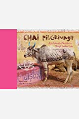 Chai Pilgrimage: A Soul-Nourishing Tea Adventure Through Northern India Hardcover