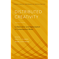 Distributed Creativity: Collaboration and Improvisation in Contemporary Music (Studies in Musical Perf as Creative Prac) (English Edition)