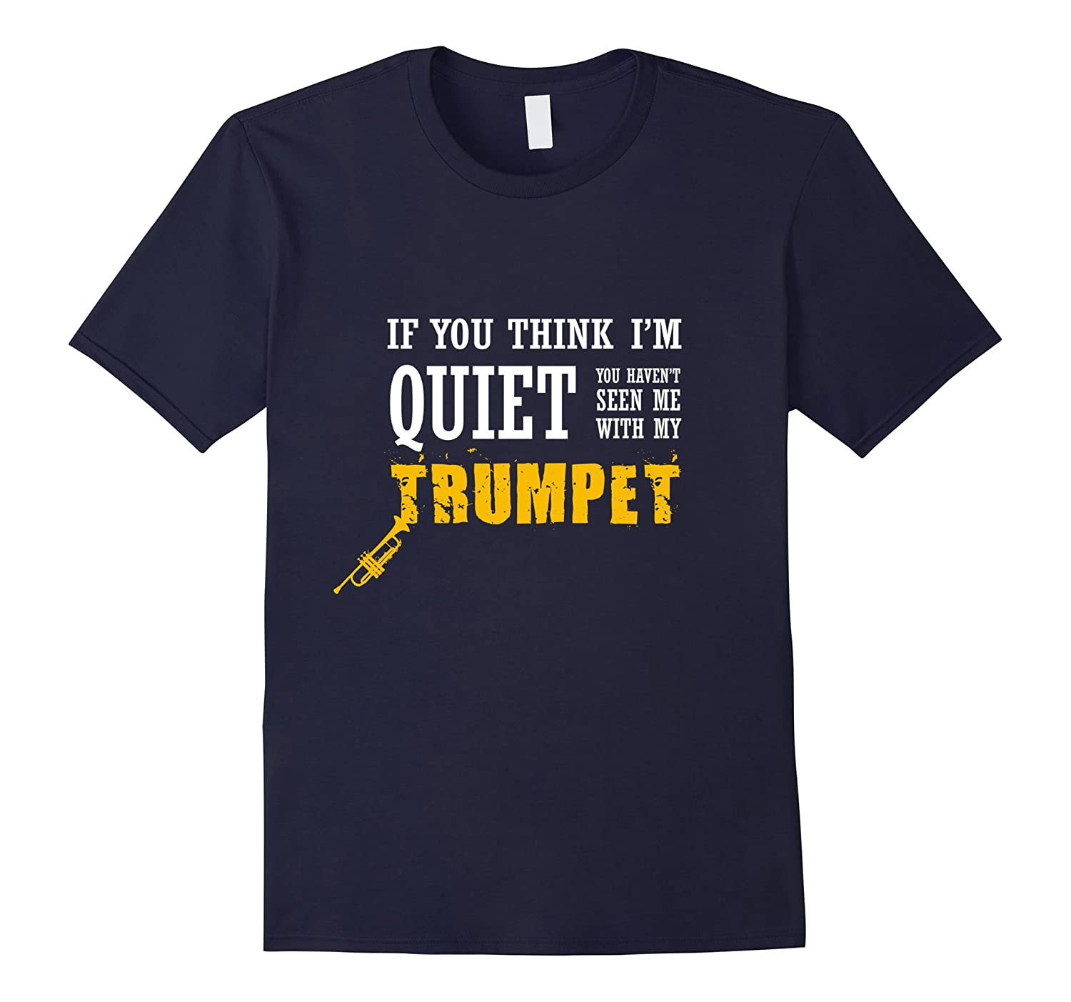 Think I'm Quiet Haven't Seen Me With My Trumpet T Shirt Gift-Art