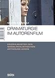 Dramaturgie im Autorenfilm: Erzählmuster des sozialrealistischen Arthouse-Kinos (Marburger Schriften zur Medienforschung 13)